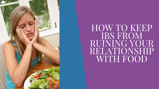 How To Keep IBS From Ruining Your Relationship With Food