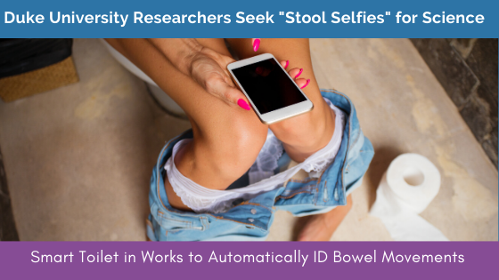 "Duke University Researchers Seek ""Stool Selfies"" for Science: Smart Toilet in Works to Automatically ID Bowel Movements"