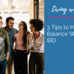 3 Tips to Help You Balance Work and IBD